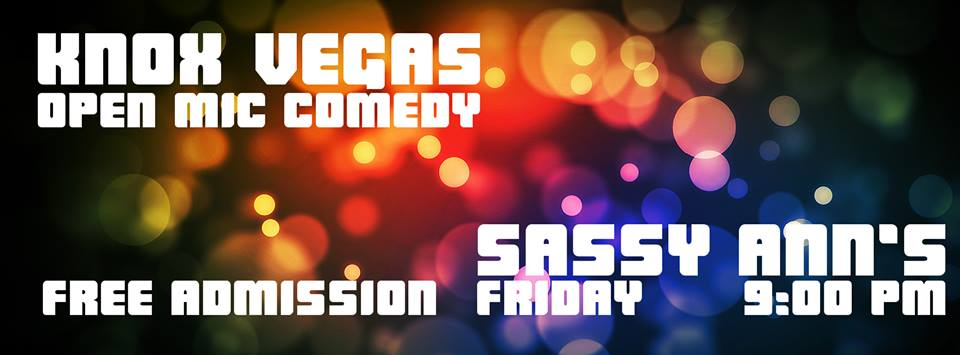 KnoxVegas Open Mic Comedy every Friday at Sassy Ann's